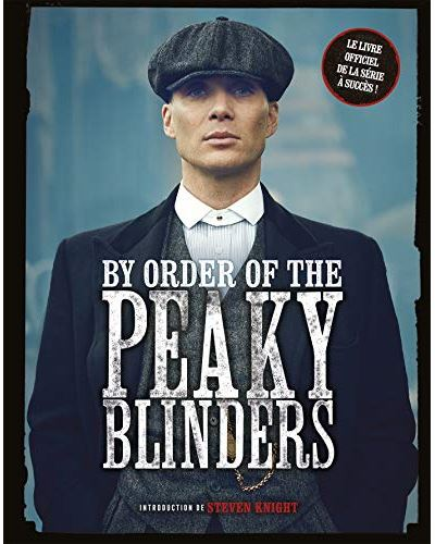 By order of The Peaky Blinders: Steven Knight retrace la genèse de la série